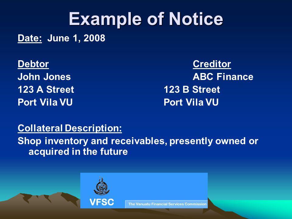 Example of Notice Date: June 1, 2008 DebtorCreditor John JonesABC Finance 123 A Street123 B StreetPort Vila VU Collateral Description: Shop inventory