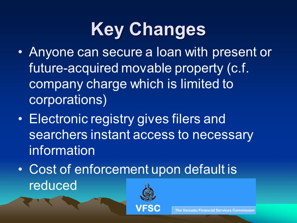 Key Changes Anyone can secure a loan with present or future-acquired movable property (c.f. company charge which is limited to corporations) Electroni