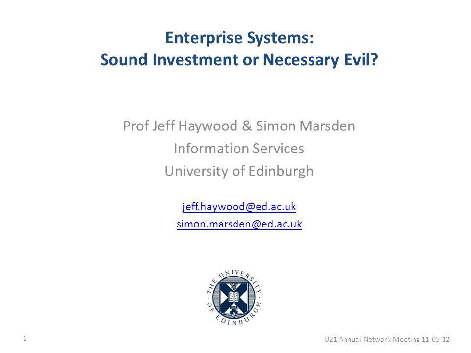 Prof Jeff Haywood & Simon Marsden Information Services University of Edinburgh jeff.haywood@ed.ac.uk simon.marsden@ed.ac.uk Enterprise Systems: Sound Investment or Necessary Evil.