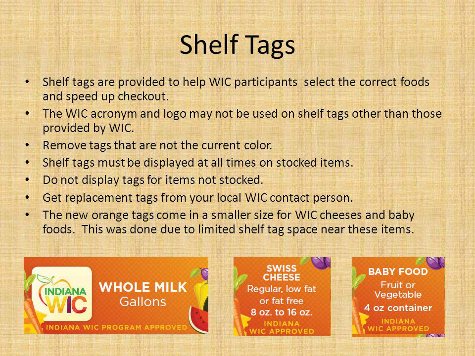 Shelf Tags Shelf tags are provided to help WIC participants select the correct foods and speed up checkout. The WIC acronym and logo may not be used o