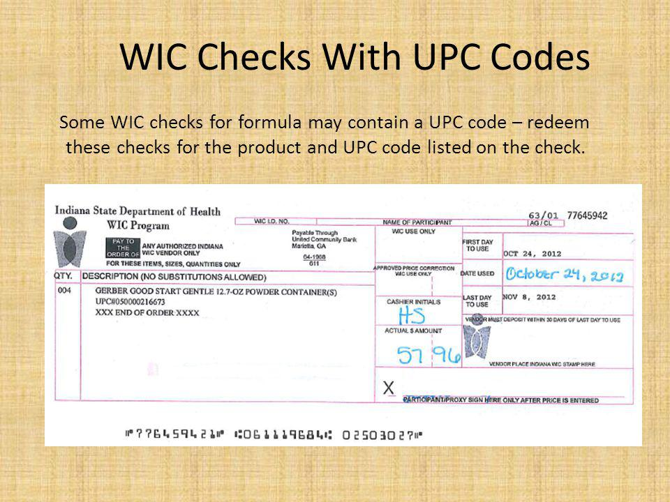 WIC Checks With UPC Codes Some WIC checks for formula may contain a UPC code – redeem these checks for the product and UPC code listed on the check.