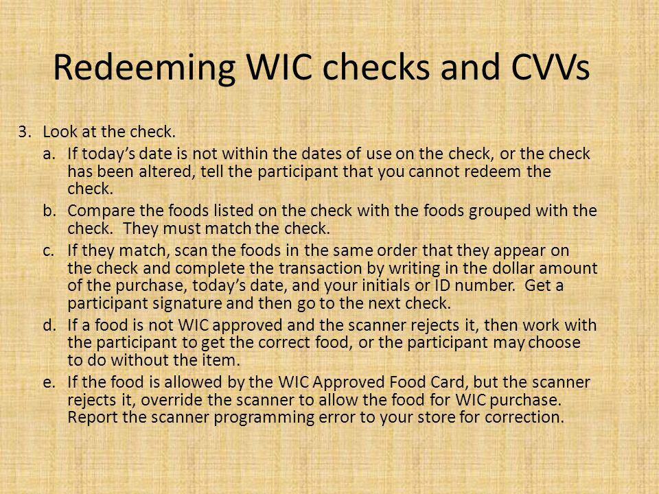 Redeeming WIC checks and CVVs 3. Look at the check. a.If todays date is not within the dates of use on the check, or the check has been altered, tell