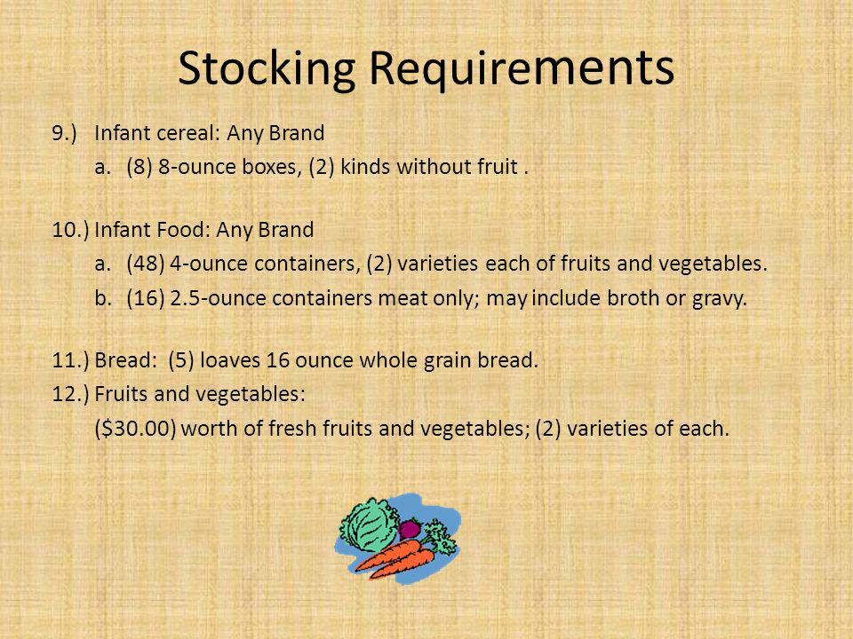 Stocking Require ments 9.)Infant cereal: Any Brand a.(8) 8-ounce boxes, (2) kinds without fruit. 10.)Infant Food: Any Brand a.(48) 4-ounce containers,