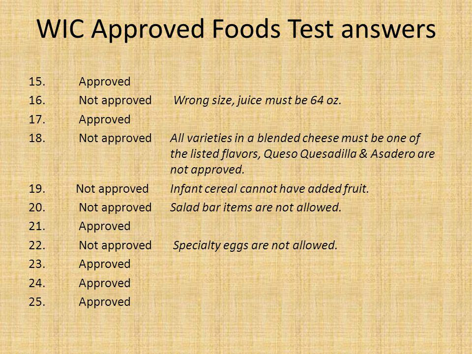 WIC Approved Foods Test answers 15.Approved 16. Not approved Wrong size, juice must be 64 oz.