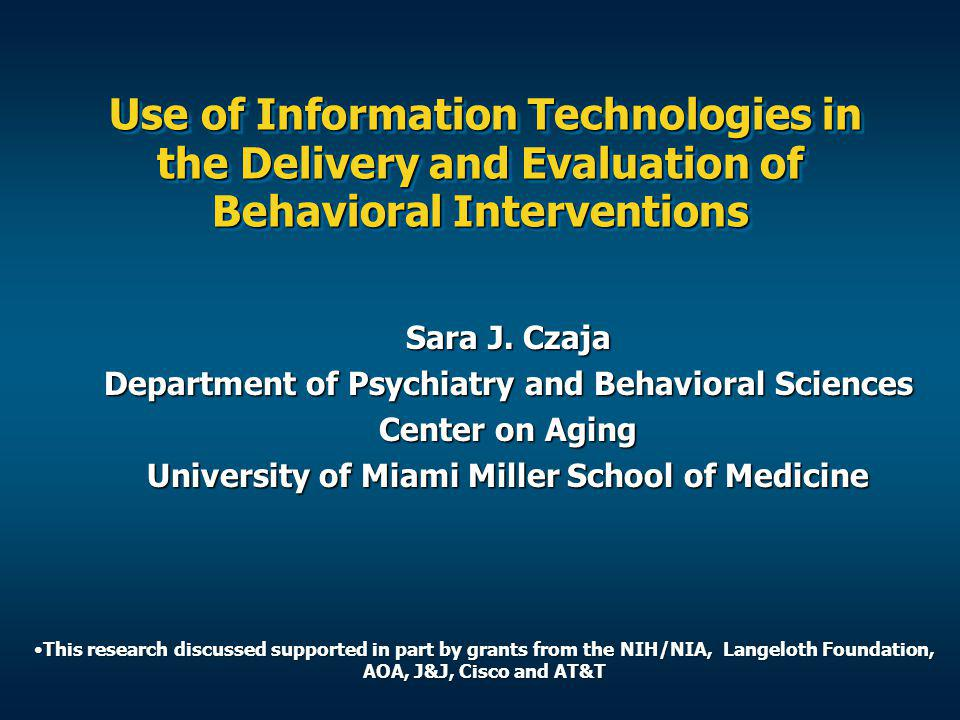 Use of Information Technologies in the Delivery and Evaluation of Behavioral Interventions Use of Information Technologies in the Delivery and Evaluation of Behavioral Interventions Sara J.