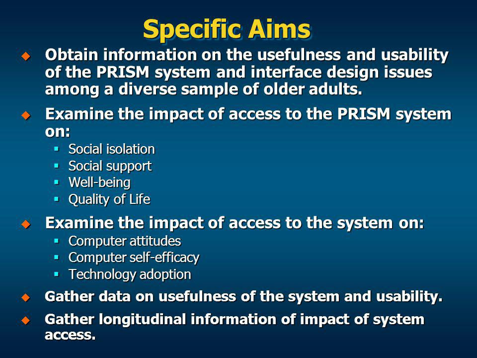 Specific Aims Obtain information on the usefulness and usability of the PRISM system and interface design issues among a diverse sample of older adult