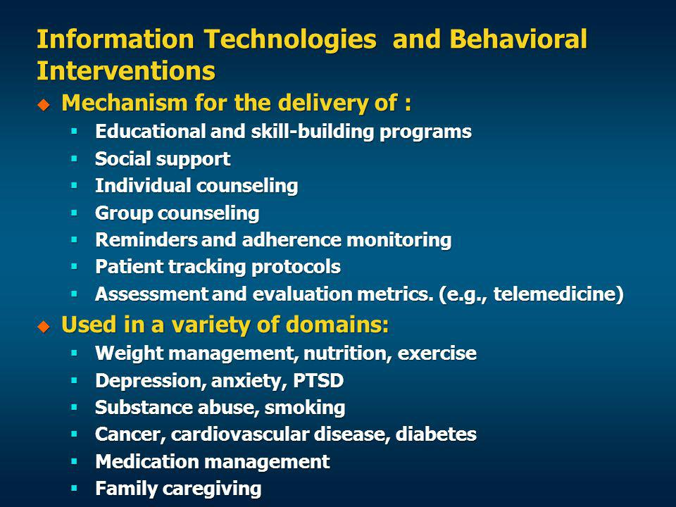 Information Technologies and Behavioral Interventions Mechanism for the delivery of : Mechanism for the delivery of : Educational and skill-building p