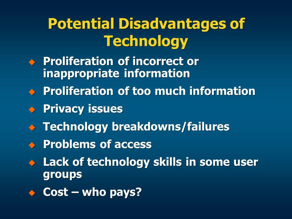 Potential Disadvantages of Technology Proliferation of incorrect or inappropriate information Proliferation of incorrect or inappropriate information