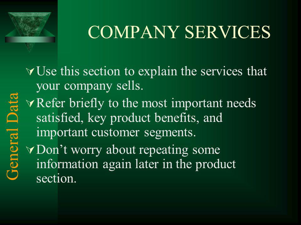 COMPANY SERVICES Use this section to explain the services that your company sells. Refer briefly to the most important needs satisfied, key product be
