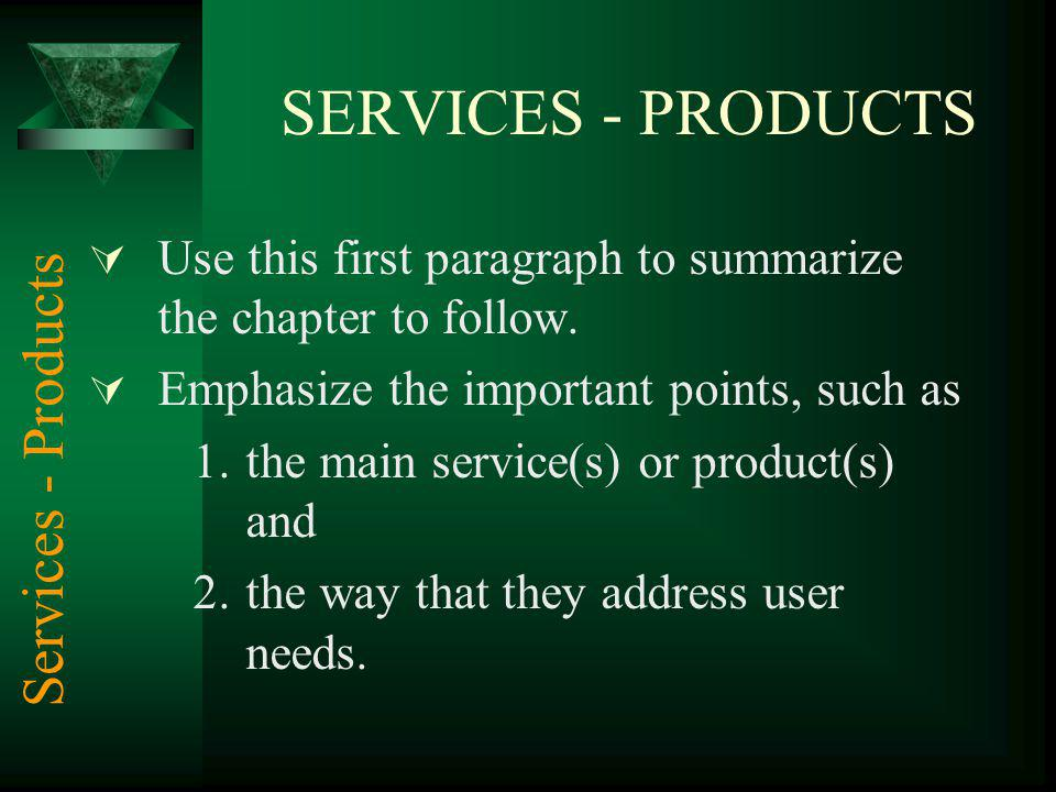 SERVICES - PRODUCTS Use this first paragraph to summarize the chapter to follow. Emphasize the important points, such as 1.the main service(s) or prod