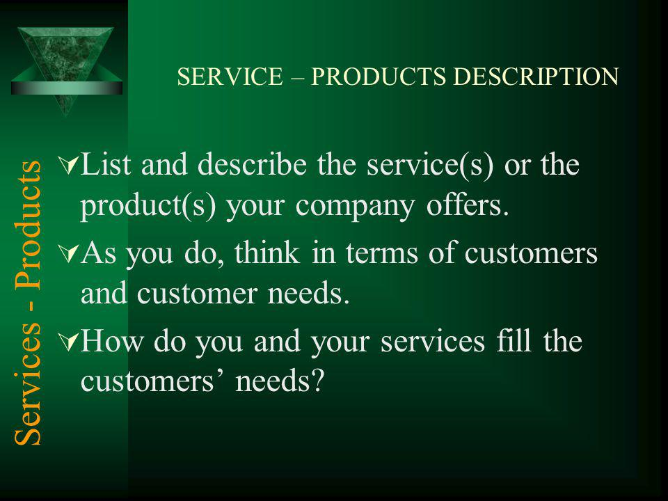SERVICE – PRODUCTS DESCRIPTION List and describe the service(s) or the product(s) your company offers.