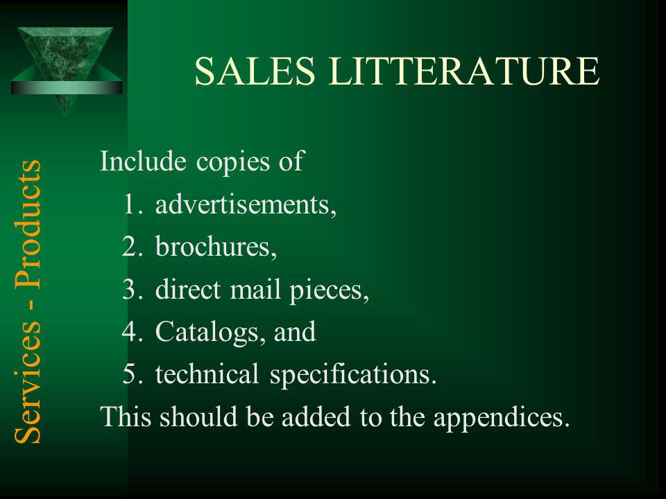 SALES LITTERATURE Include copies of 1.advertisements, 2.brochures, 3.direct mail pieces, 4.Catalogs, and 5.technical specifications. This should be ad