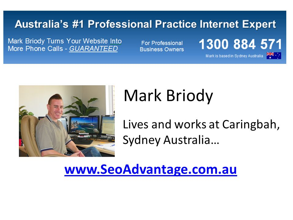 Mark Briody Lives and works at Caringbah, Sydney Australia… www.SeoAdvantage.com.au