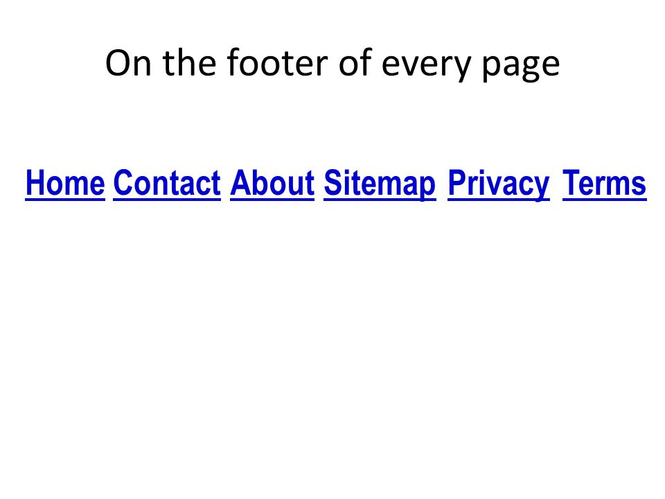 On the footer of every page HomeContactAboutSitemapTermsPrivacy