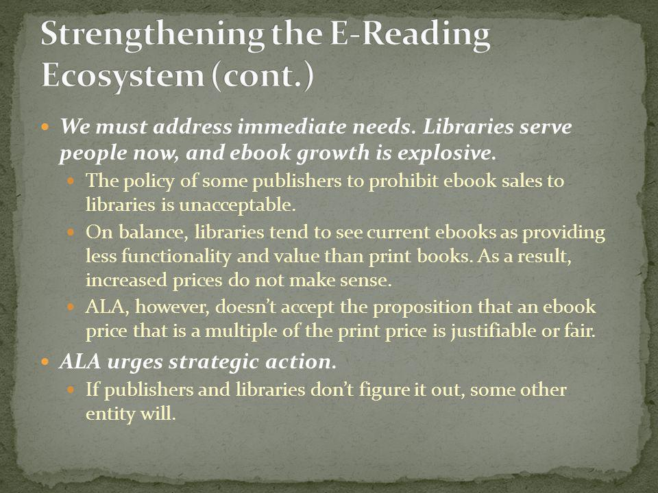 We must address immediate needs. Libraries serve people now, and ebook growth is explosive. The policy of some publishers to prohibit ebook sales to l