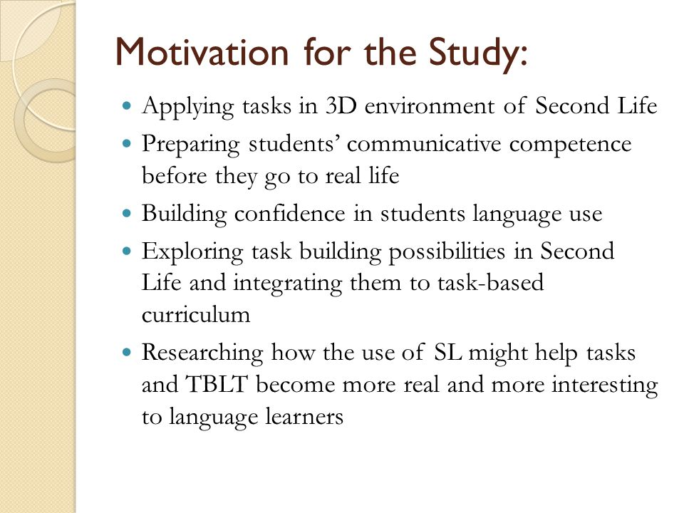 Motivation for the Study: Applying tasks in 3D environment of Second Life Preparing students communicative competence before they go to real life Buil