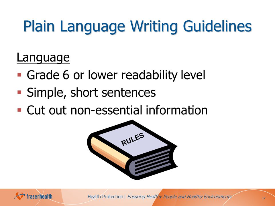 17 Health Protection | Ensuring Healthy People and Healthy Environments Plain Language Writing Guidelines Language Grade 6 or lower readability level