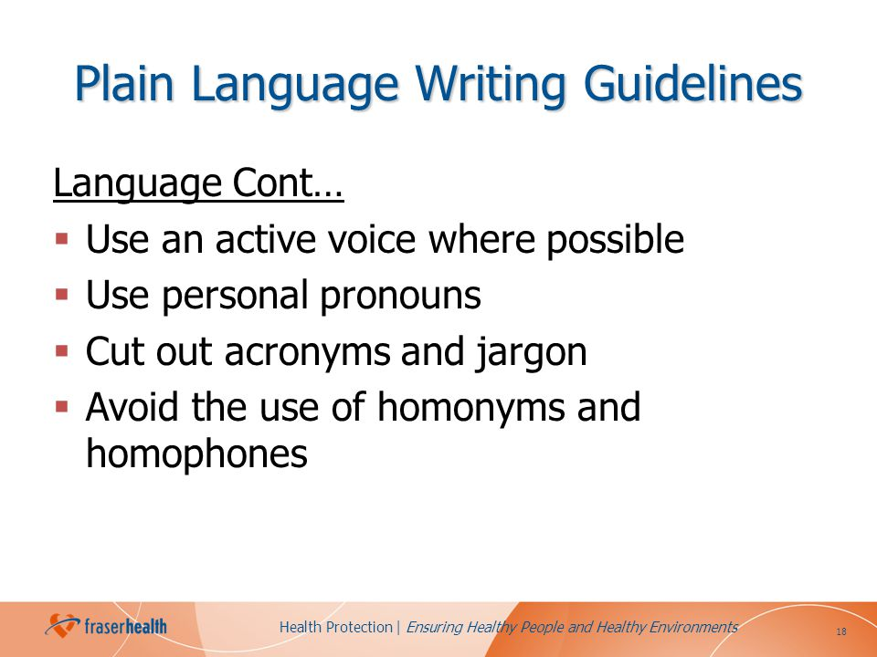 18 Health Protection | Ensuring Healthy People and Healthy Environments Plain Language Writing Guidelines Language Cont… Use an active voice where pos