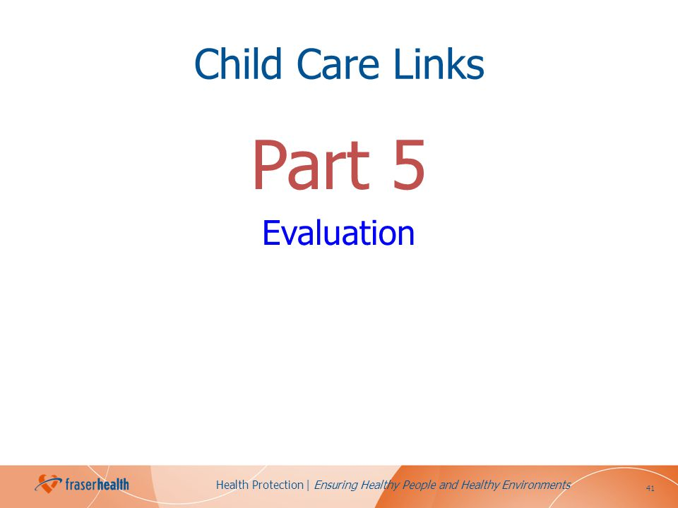 41 Health Protection | Ensuring Healthy People and Healthy Environments Child Care Links Part 5 Evaluation