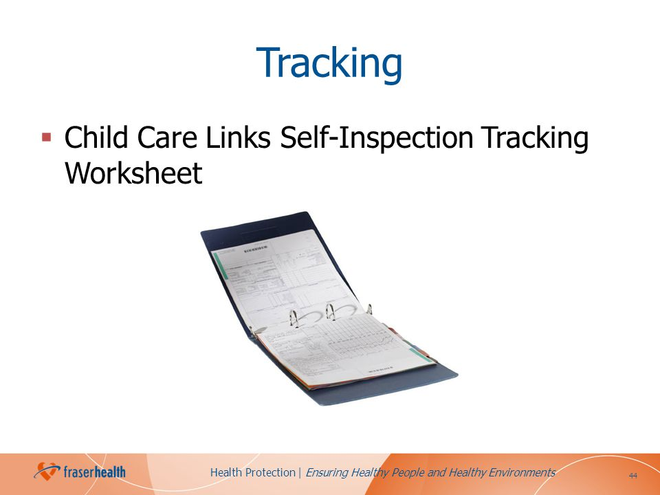 44 Health Protection | Ensuring Healthy People and Healthy Environments Tracking Child Care Links Self-Inspection Tracking Worksheet