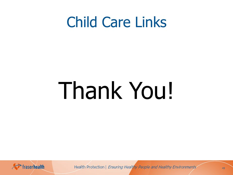 49 Health Protection | Ensuring Healthy People and Healthy Environments Child Care Links Thank You!