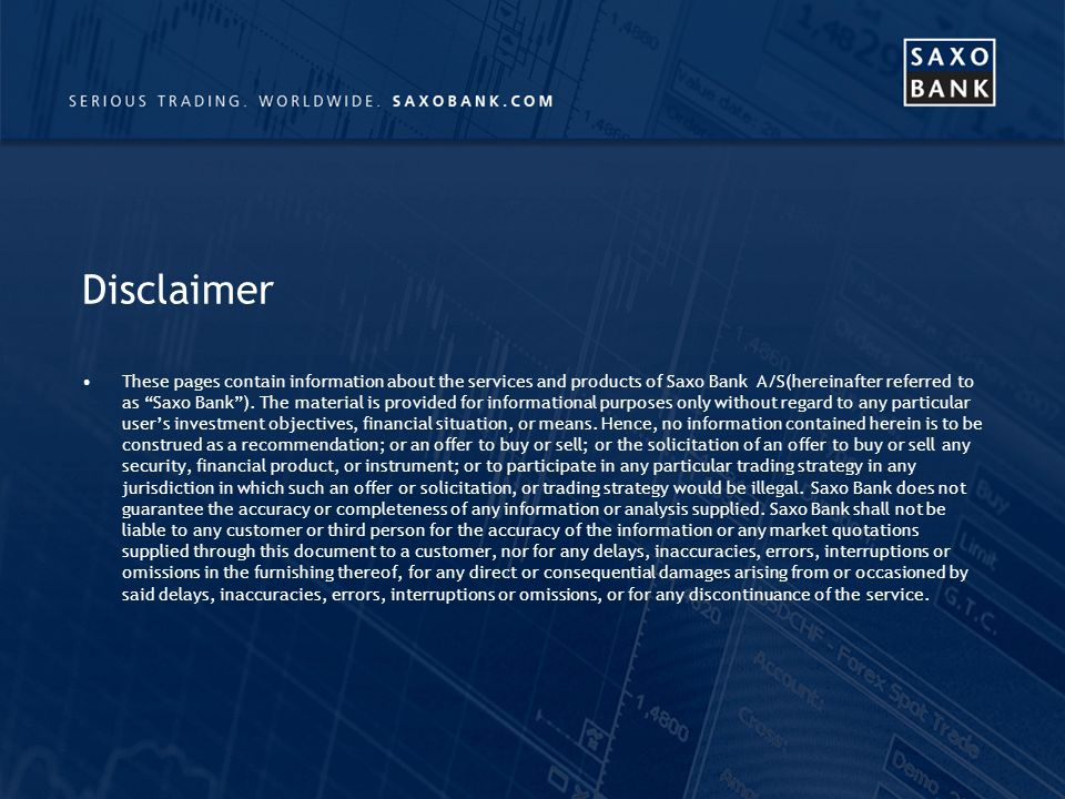 Disclaimer These pages contain information about the services and products of Saxo Bank A/S(hereinafter referred to as Saxo Bank).