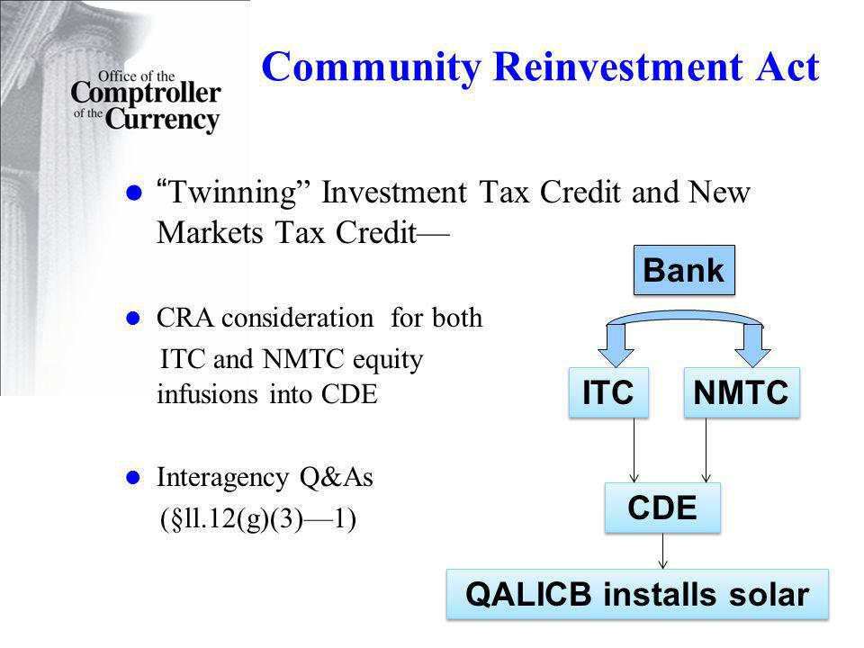 Community Reinvestment Act Twinning Investment Tax Credit and New Markets Tax Credit CRA consideration for both ITC and NMTC equity infusions into CDE Interagency Q&As (§ll.12(g)(3)1) ITC NMTC CDE QALICB installs solar Bank