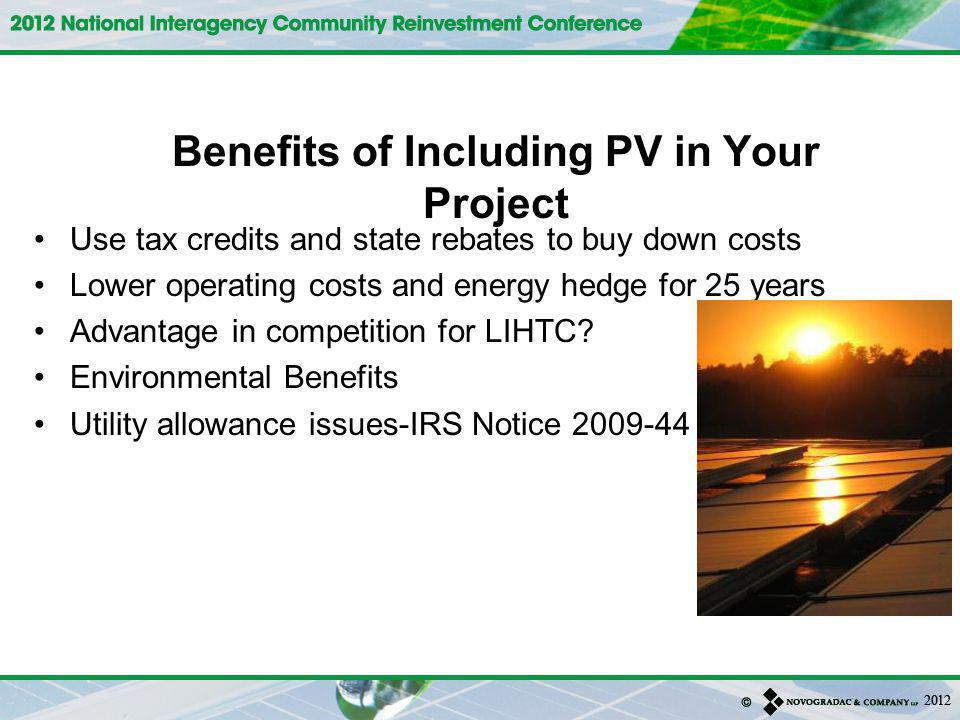 Benefits of Including PV in Your Project Use tax credits and state rebates to buy down costs Lower operating costs and energy hedge for 25 years Advantage in competition for LIHTC.