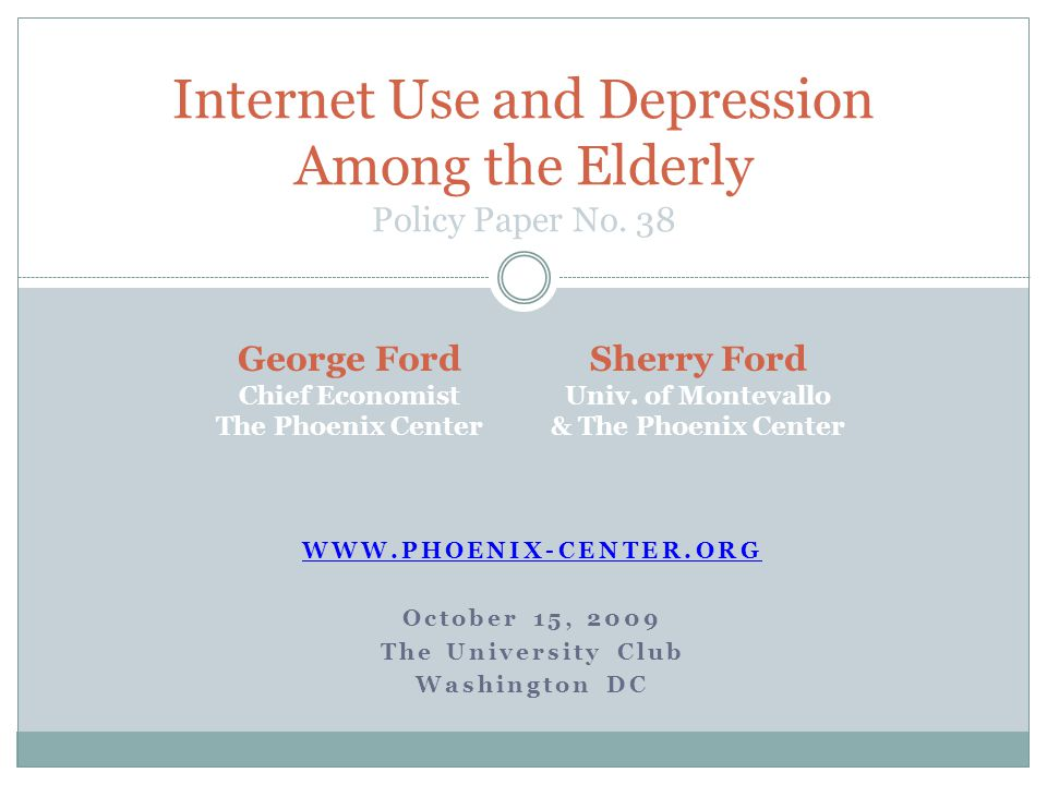 WWW.PHOENIX-CENTER.ORG October 15, 2009 The University Club Washington DC Internet Use and Depression Among the Elderly Policy Paper No.