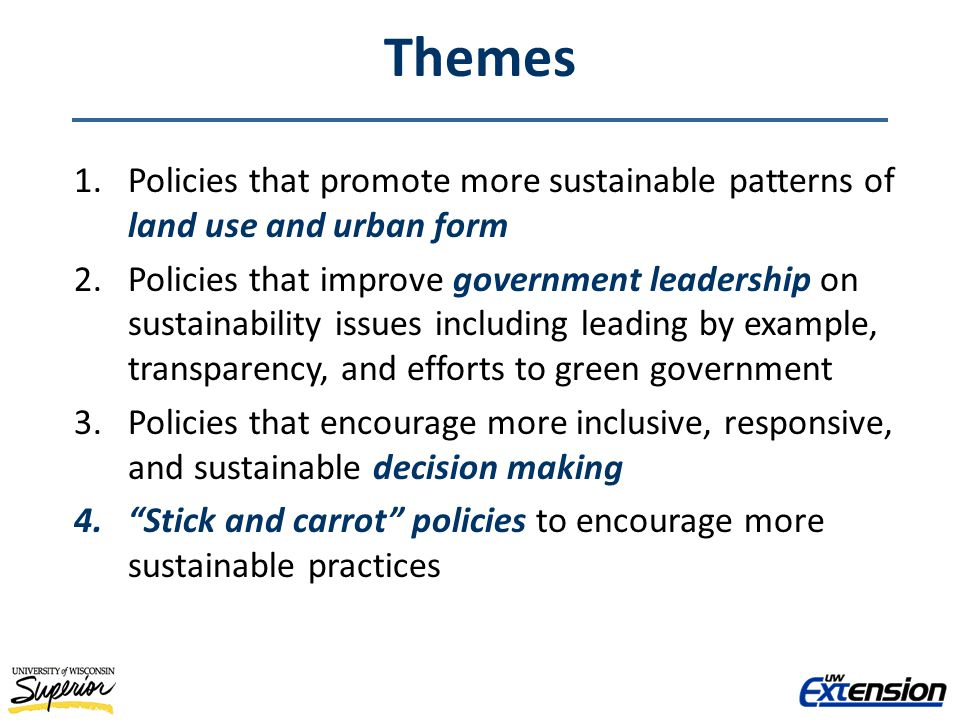 Themes 1.Policies that promote more sustainable patterns of land use and urban form 2.Policies that improve government leadership on sustainability is