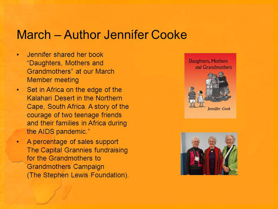 March – Author Jennifer Cooke Jennifer shared her book Daughters, Mothers and Grandmothers at our March Member meeting Set in Africa on the edge of the Kalahari Desert in the Northern Cape, South Africa.