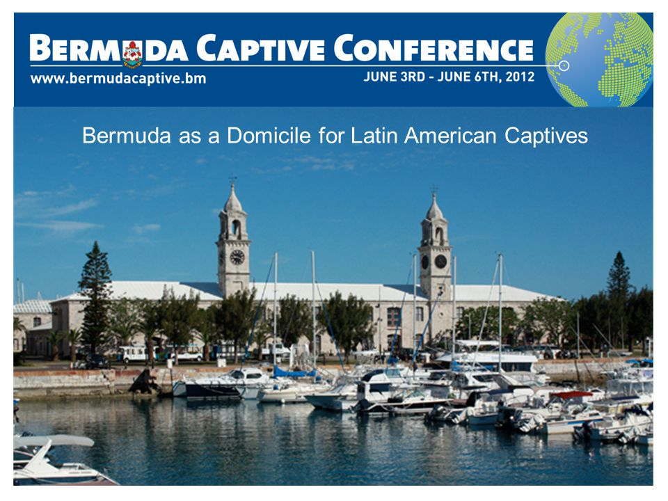 Title Slide Second Header Bermuda as a Domicile for Latin American Captives