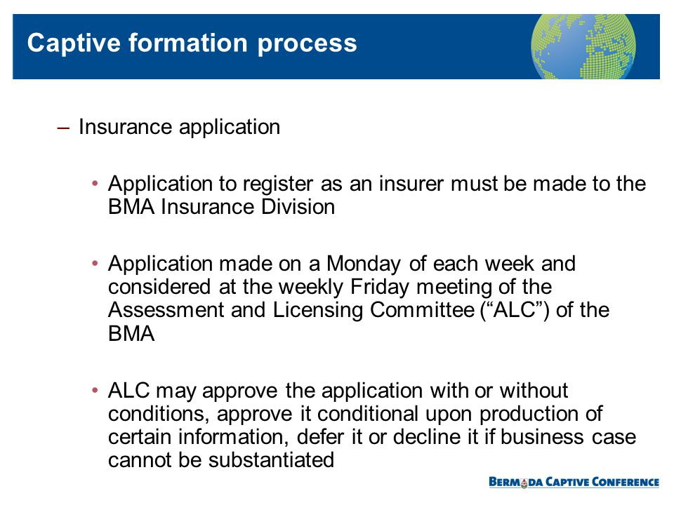 –Insurance application Application to register as an insurer must be made to the BMA Insurance Division Application made on a Monday of each week and