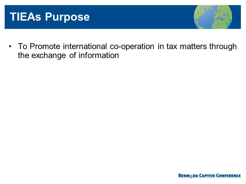 To Promote international co-operation in tax matters through the exchange of information TIEAs Purpose
