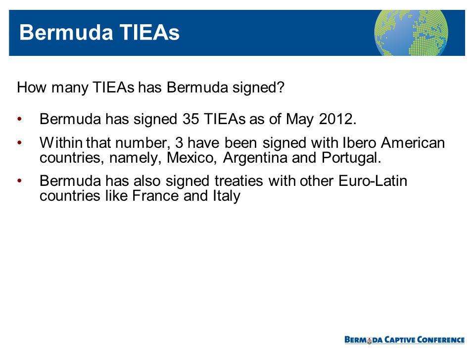 How many TIEAs has Bermuda signed? Bermuda has signed 35 TIEAs as of May 2012. Within that number, 3 have been signed with Ibero American countries, n