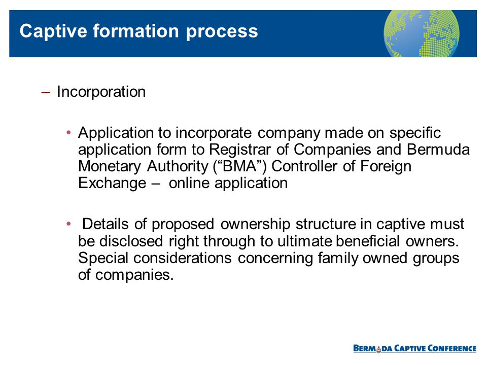 –Incorporation Application to incorporate company made on specific application form to Registrar of Companies and Bermuda Monetary Authority (BMA) Con