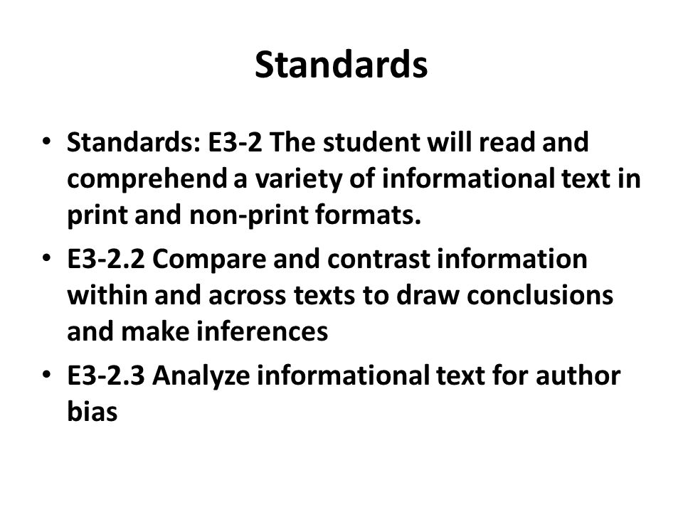 Standards Standards: E3-2 The student will read and comprehend a variety of informational text in print and non-print formats. E3-2.2 Compare and cont