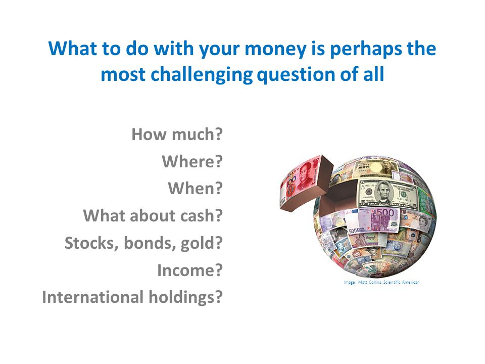 What to do with your money is perhaps the most challenging question of all How much.