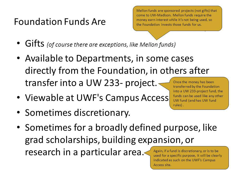 Foundation Funds Are Gifts (of course there are exceptions, like Mellon funds) Available to Departments, in some cases directly from the Foundation, i