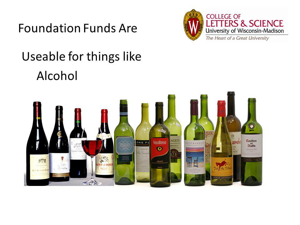 Foundation Funds Are Useable for things like Alcohol
