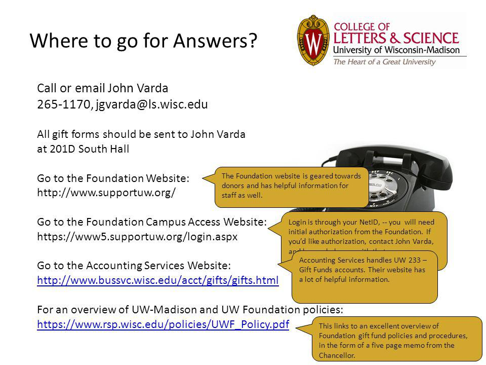 Where to go for Answers? Call or email John Varda 265-1170, jgvarda@ls.wisc.edu All gift forms should be sent to John Varda at 201D South Hall Go to t