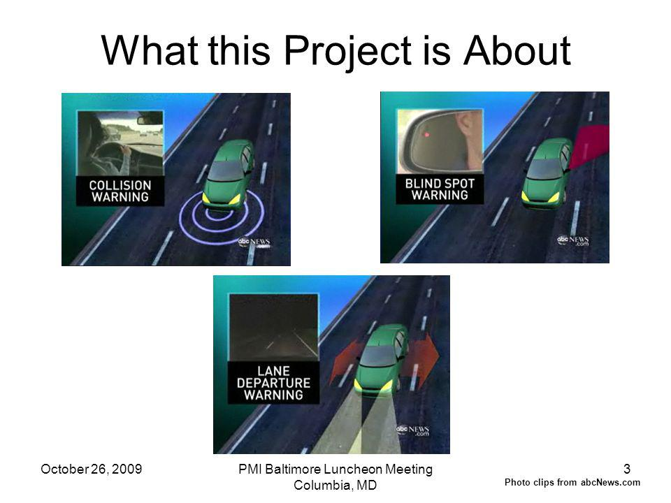 October 26, 2009PMI Baltimore Luncheon Meeting Columbia, MD 3 What this Project is About Photo clips from abcNews.com