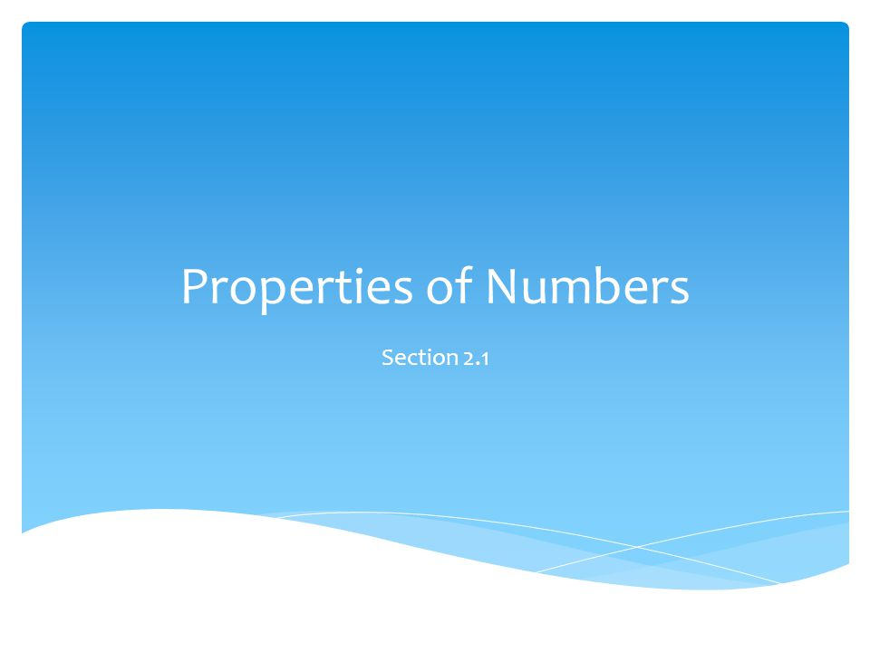 Properties of Numbers Section 2.1