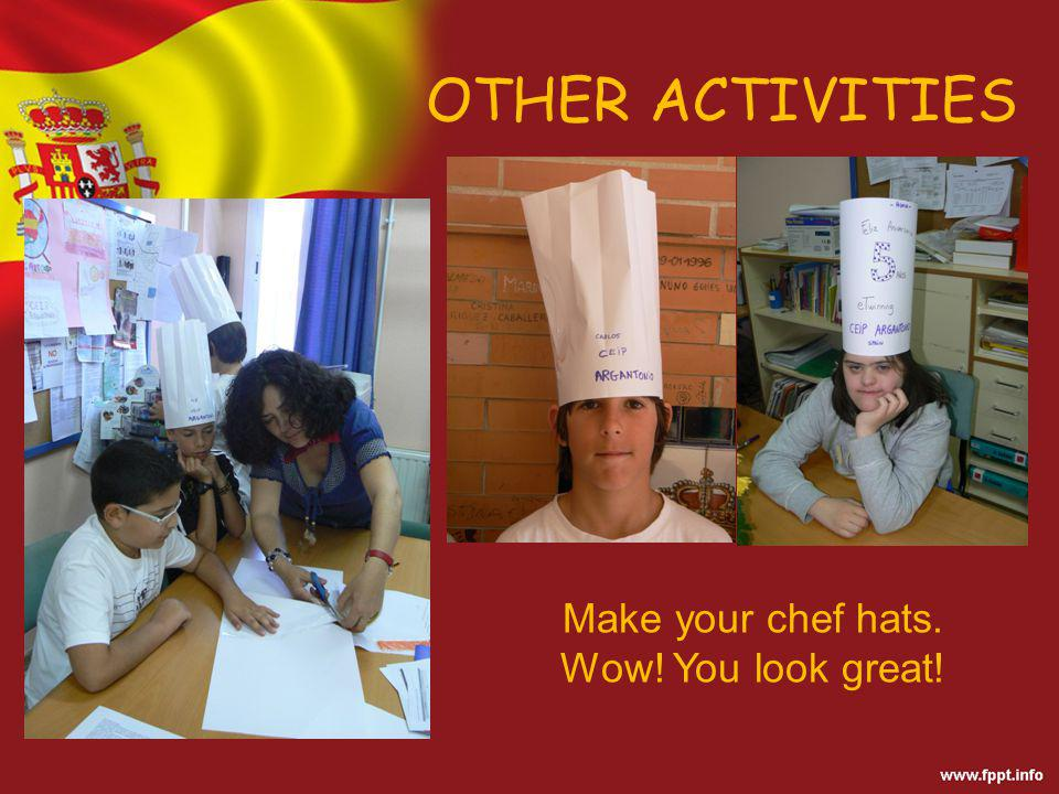 OTHER ACTIVITIES Make your chef hats. Wow! You look great!