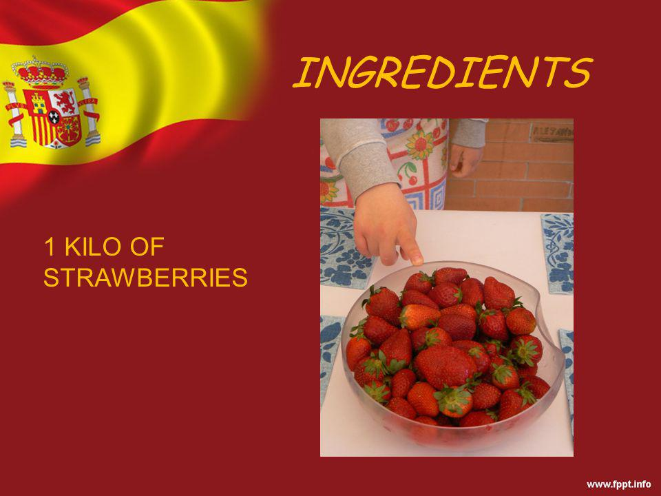 INGREDIENTS 1 KILO OF STRAWBERRIES