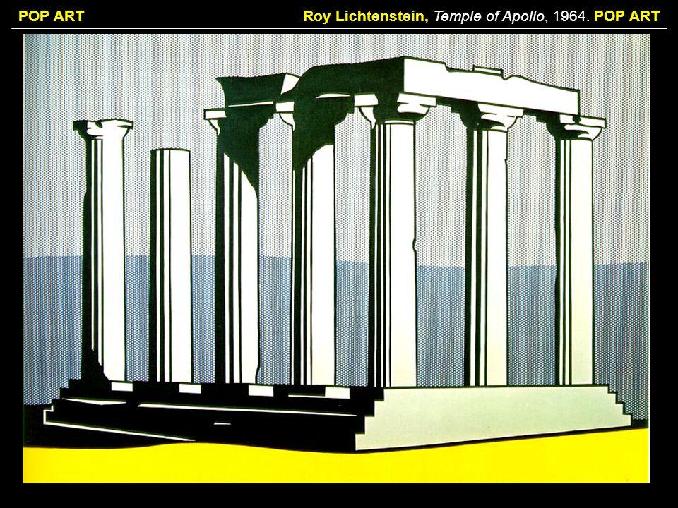POP ARTRoy Lichtenstein, Temple of Apollo, 1964. POP ART