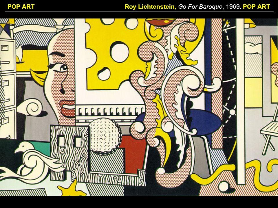 POP ARTRoy Lichtenstein, Go For Baroque, 1969. POP ART
