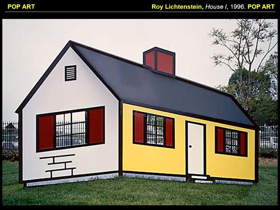 POP ARTRoy Lichtenstein, House I, 1996. POP ART