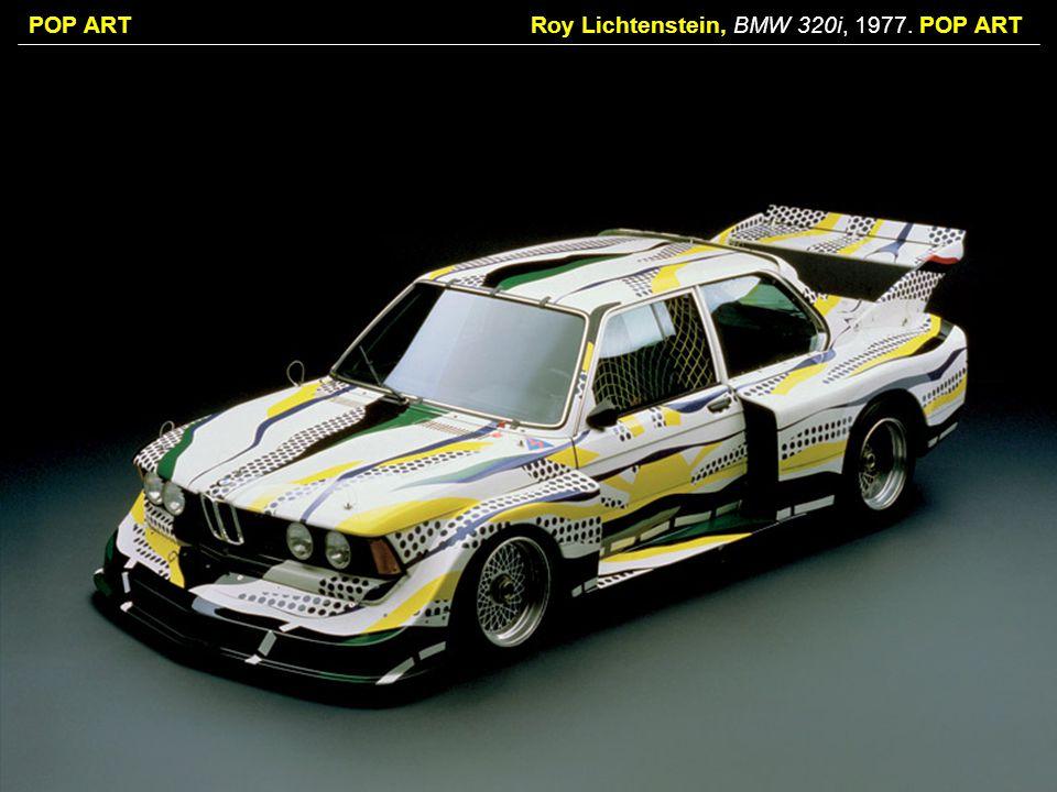 POP ARTRoy Lichtenstein, BMW 320i, 1977. POP ART