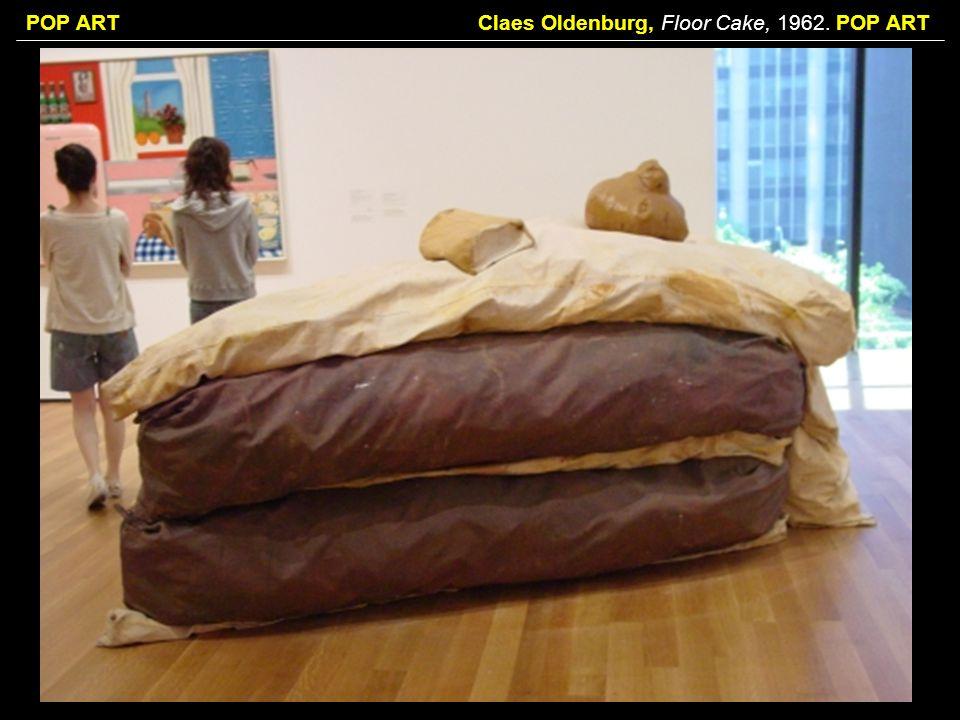 POP ARTClaes Oldenburg, Floor Cake, 1962. POP ART